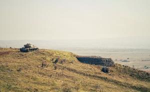 戈兰高地炮声再起,叙、以爆发6年来最严重军事事件